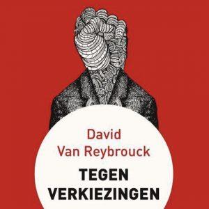 Tegen Verkiezingen - David van Reybrouck